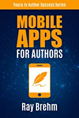 Mobile Apps For Authors: How to Build Your Own Platform And Serve Your Audience Right From The Palm Of Your Hand (Youru.tv Author Success Series Book 4) Kindle Edition