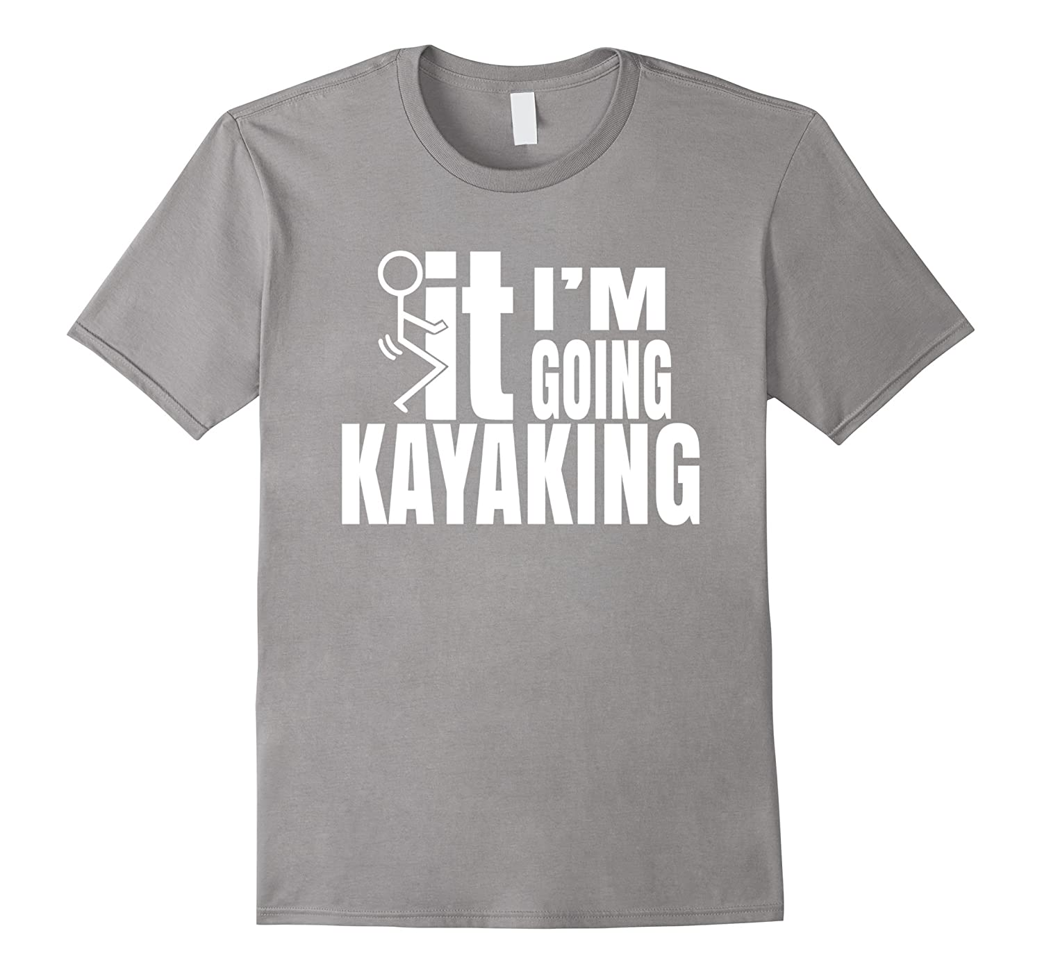 F It Im Going Kayaking T-Shirt for Men and Women-CD