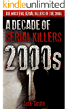 2000s - A Decade of Serial Killers: The Most Evil Serial Killers of the 2000s (American Serial Killer Antology by Decade…
