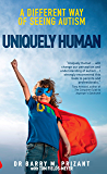 Uniquely Human: A Different Way of Seeing Autism (Human Horizons)