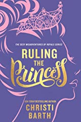 Ruling the Princess (Sexy Misadventures of Royals Book 2) Kindle Edition