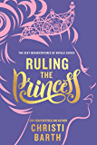 Ruling the Princess (Sexy Misadventures of Royals Book 2)