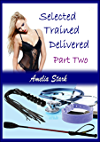 Selected Trained Delivered: Part Two (Making a Pony-girl Book 2)