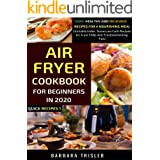 Air Fryer Cookbook For Beginners In 2020: Easy, Healthy And Delicious Recipes For A Nourishing Meal (Includes Index, Some Low