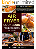 Air Fryer Cookbook For Beginners In 2020: Easy, Healthy And Delicious Recipes For A Nourishing Meal (Includes Index, Some Low Carb Recipes, Air Fryer FAQs And Troubleshooting Tips) (Quick Recipes 1)