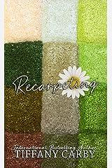 Recarpeting: A short narrative Kindle Edition