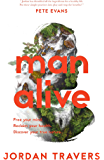 Man Alive: Free your mind. Reclaim your health. Discover your true nature
