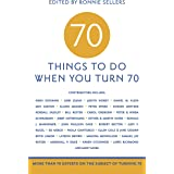 70 Things to Do When You Turn 70 - 70 Achievers on How To Make the Most of Your 70th Milestone Birthday (Milestone Series)