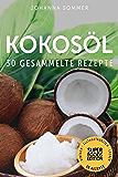 Superfoods Edition - Kokosöl: 30 gesammelte Superfood Rezepte für jeden Tag und jede Küche