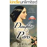 Daughter of Paris: The Diary of Marie Duplessis, France's Most Celebrated Courtesan (Based on a True Story) ('The Fallen' Ser