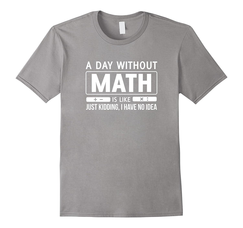 A Day Without Math T-Shirt-FL