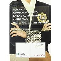 Guía de comportamiento en las actuaciones judiciales: modos y formas ante los tribunales (La Ley, temas)