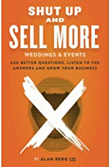 Shut Up and Sell More Weddings & Events: Ask better questions, listen to the answers and grow your business Kindle Edition