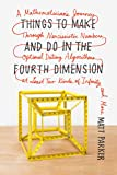 Things to Make and Do in the Fourth Dimension: A Mathematician's Journey Through Narcissistic Numbers, Optimal Dating…