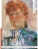 Painting by Design: Getting to the Essence of Good Picture-Making (Master Class)