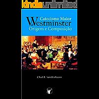 Catecismo Maior de Westminster, Origem e Composição