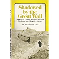 Shadowed by the Great Wall: The Story of Kimmer Mennonite Brethren Missions in Inner Mongolia