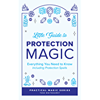Little Guide to Protection Magic: Everything You Need to Know, Including Protection Spells (Tess Whitehurst's Practical…