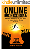 Online Business Ideas:Book1 one. Start up, passive income, small bussines, fast income in 2017: Affiliate Marketing:20 Best Ways to make Money Online in ... passive income. (Online Business Ideas.)