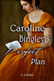 Caroline Bingley's Perfect Plan: A Pride & Prejudice variation