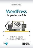 WordPress. La guida completa: Creare Blog e siti professionali