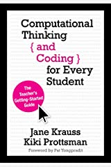Computational Thinking and Coding for Every Student: The Teacher's Getting-Started Guide Kindle Edition