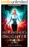 Her Father's Daughter: An Urban Fantasy Action Adventure (Alison Brownstone Book 1)