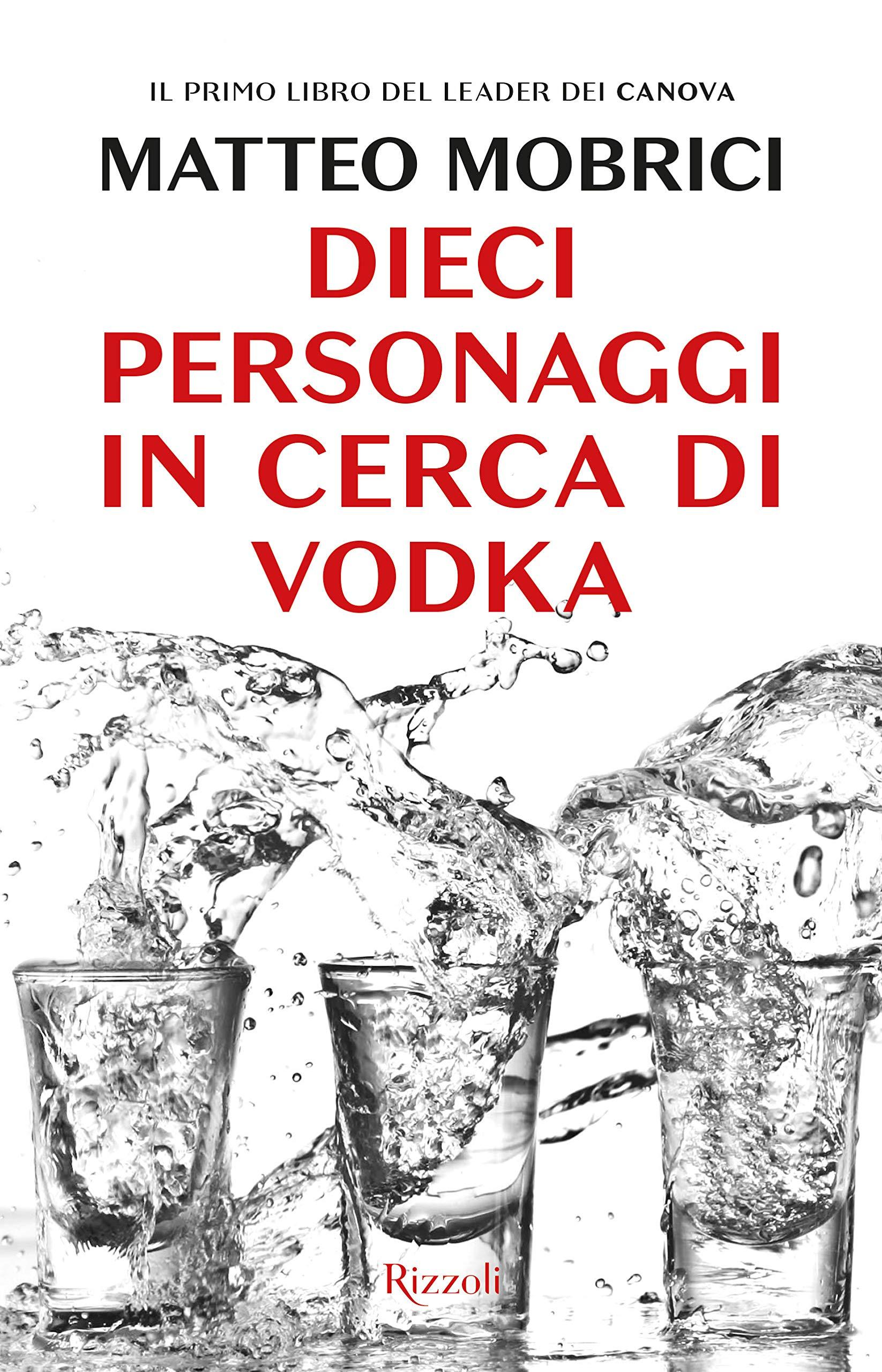 Dieci personaggi in cerca di vodka Copertina flessibile – 23 ott 2018 Matteo Mobrici Rizzoli 8817101885 LETTERATURA ITALIANA: TESTI
