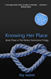 Knowing Her Place (The Perfect Submissive Trilogy Book 3)