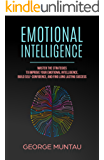 Emotional Intelligence: Master The Strategies To Improve Your Emotional Intelligence, Build Self-Confidence, And Find Long Lasting Success (English Edition)