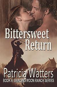 Bittersweet Return: Book 6: Dancing Moon Ranch Series