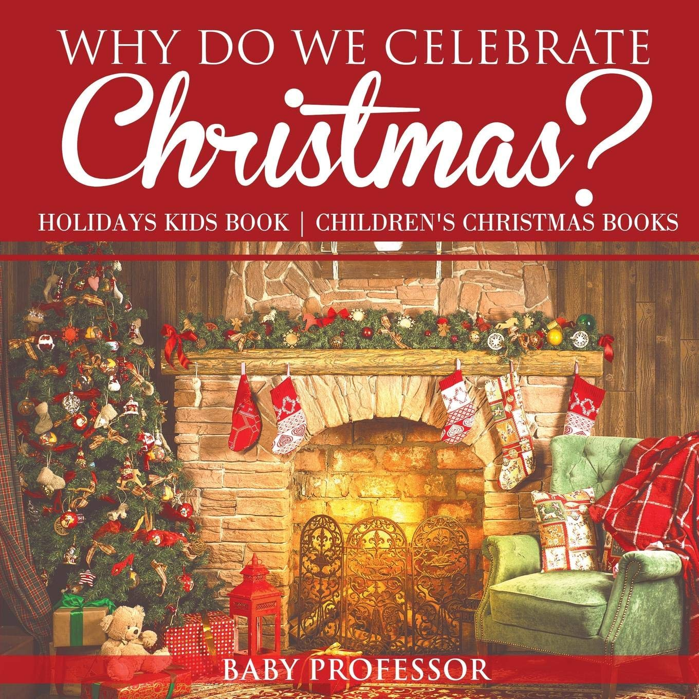 Why Do We Celebrate Christmas.Why Do We Celebrate Christmas Holidays Kids Book
