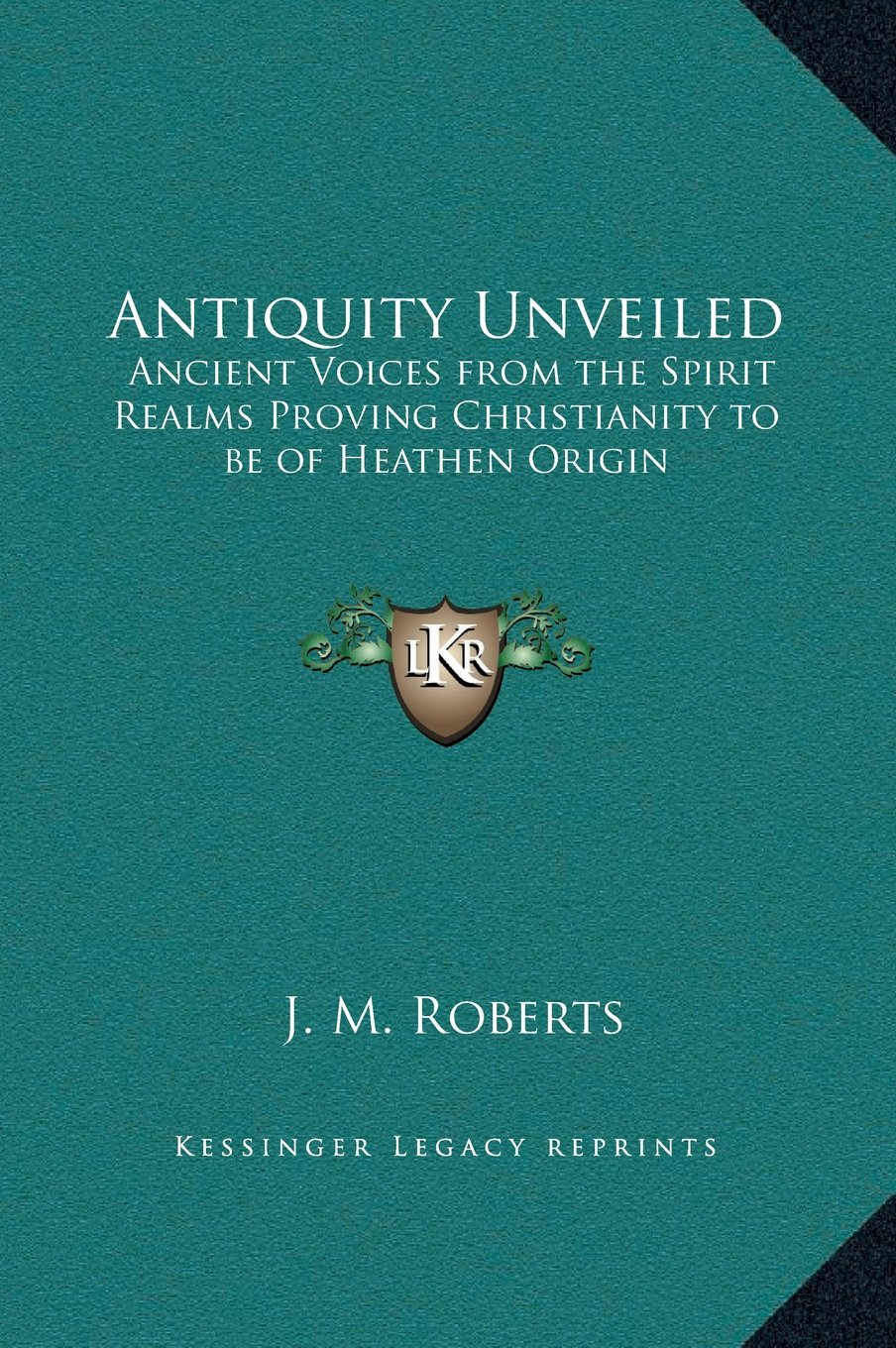 Antiquity Unveiled: Ancient Voices from the Spirit Realms Proving Christianity to be of Heathen Origin pdf