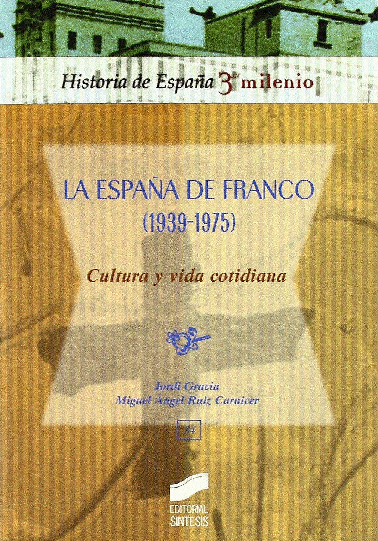 La España de Franco 1939-1975 , cultura y vida cotidiana: 34 Historia de España, 3er milenio: Amazon.es: Gracia, Jordi, Ruiz Carnicer, Miguel Ángel: Libros