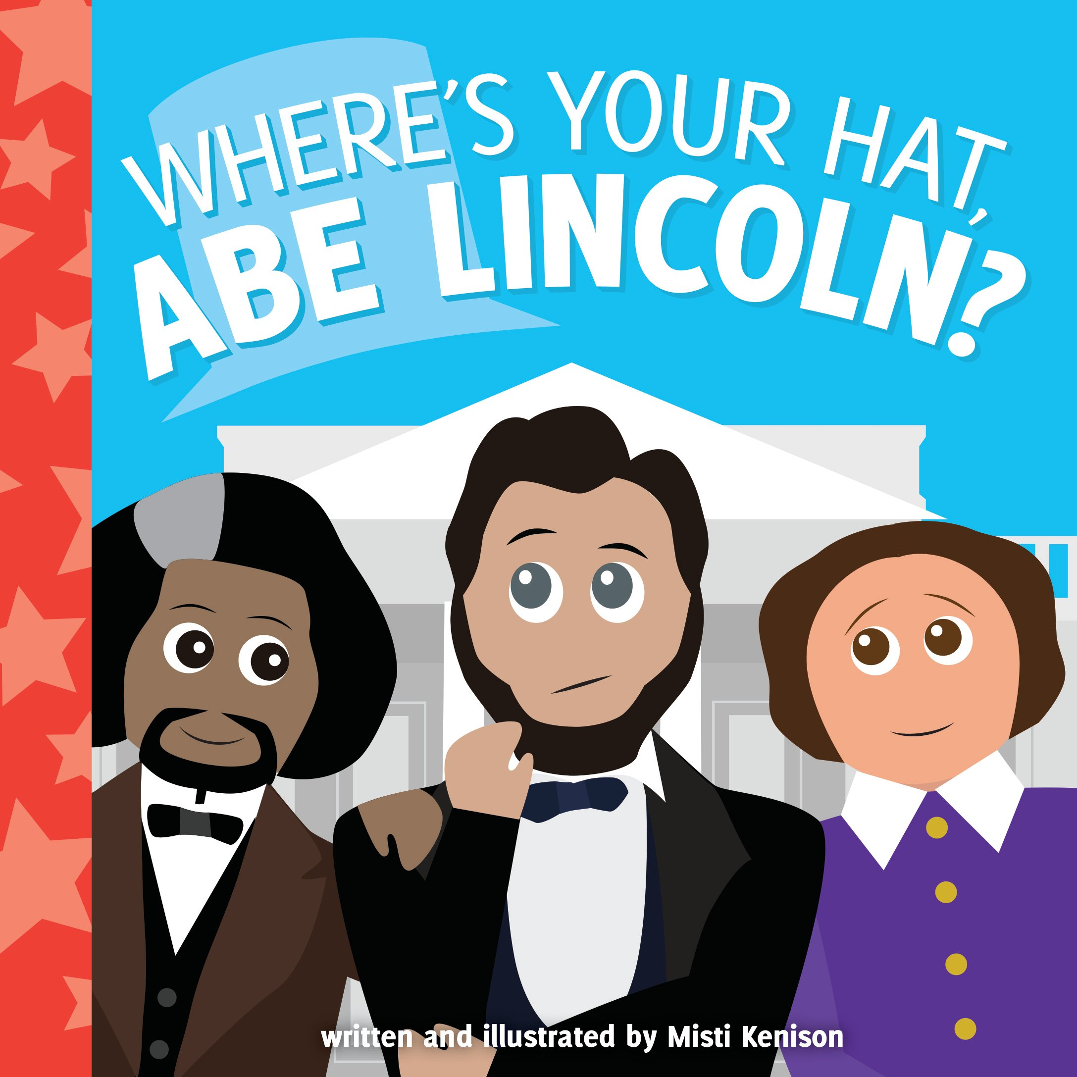 Where's Your Hat, Abe Lincoln? (Young Historians) Board book – September 5, 2017 Misti Kenison Where' s Your Hat Sourcebooks Jabberwocky 1492652504