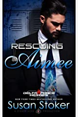 Rescuing Aimee (Delta Force Heroes Book 10) Kindle Edition