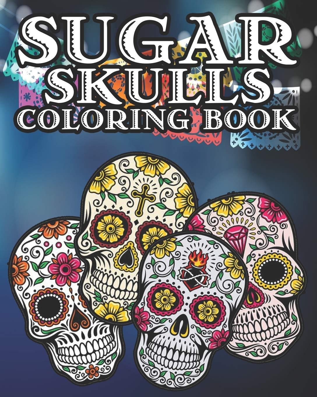 - Sugar Skull Coloring Book: Kids And Adults Will Love This 25 Pages