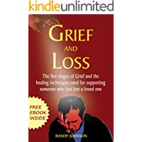 GRIEF AND LOSS: THE FIVE STAGES OF GRIEF AND HEALING TECHNIQUES USED FOR SUPPORTING SOMEONE WHO JUST LOST A LOVE ONE (FREE EBOOK INSIDE) (Grief Recovery, ... Grief therapy, Grief counseling)