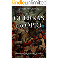As Guerras do Ópio:A História e o Legado dos Conflitos do Século 19 entre a Grã-Bretanha e a China