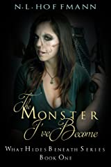 The Monster I've Become (What Hides Beneath Book 1) Kindle Edition