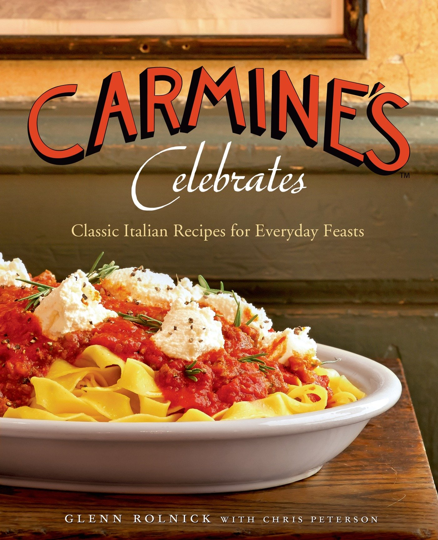 Carmines celebrates classic italian recipes for everyday feasts carmines celebrates classic italian recipes for everyday feasts glenn rolnick chris peterson 8601423531922 amazon books forumfinder Image collections