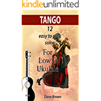 Tango: 12 easy to play solos for Low G Ukulele (Tango Ukulele solos Book 1) book cover