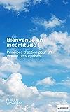 Bienvenue en incertitude!: Principes d'action pour un monde de surprises