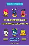 Entrenamiento en Funciones Ejecutivas. Inhibición de Respuesta. Cuaderno 2.: Fichas para trabajar Funciones Ejecutivas. Inhibición de Respuesta. Cuaderno 2.