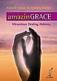 amazinGrace: Miraculous Healing Alchemy (English Edition)