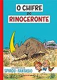 O Chifre do Rinoceronte. Uma Aventura de Spirou e Fantásio