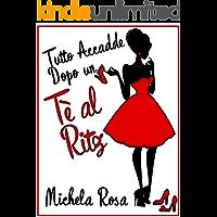 Tutto Accadde Dopo un Tè al Ritz (Italian Edition)