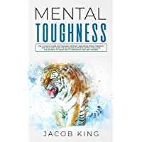 Mental Toughness: The Ultimate Guide for Training Mindset and Developing Strength and True Grit, Even for Athletes in Sports, With A Focus on The Secrets ... and Self-Esteem (English Edition)