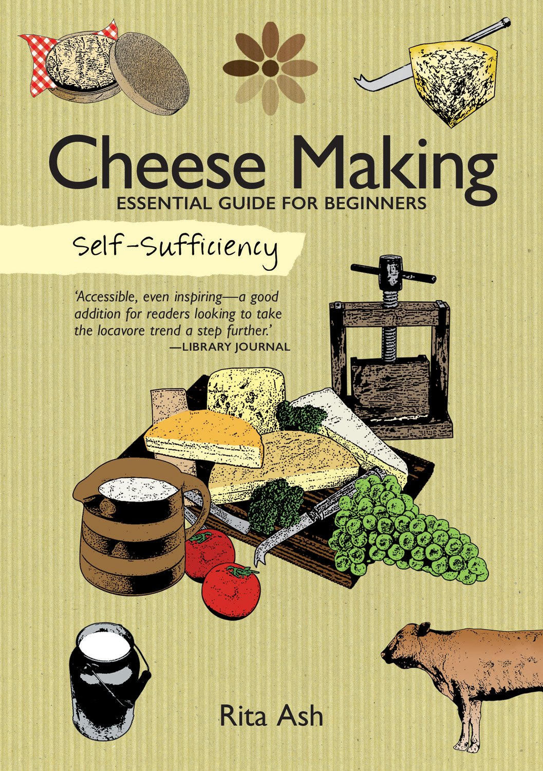 Download Self-Sufficiency: Cheese Making: Essential Guide for Beginners (IMM Lifestyle Books) Beginner-Friendly Handbook with Recipes, Expert Advice, Troubleshooting, & More PDF
