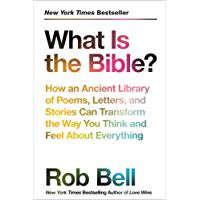 What Is the Bible?: How an Ancient Library of Poems, Letters, and Stories Can Transform the Way You Think and Feel About Everything (English Edition)